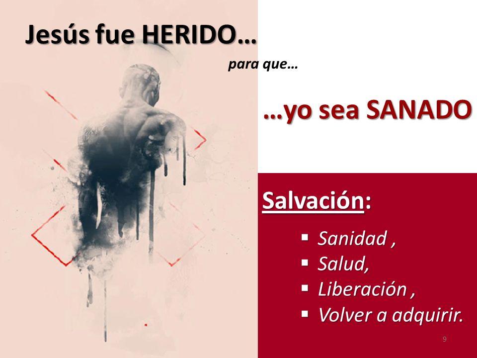 Jesús fue HERIDO… …yo sea SANADO Salvación: Sanidad , Salud,