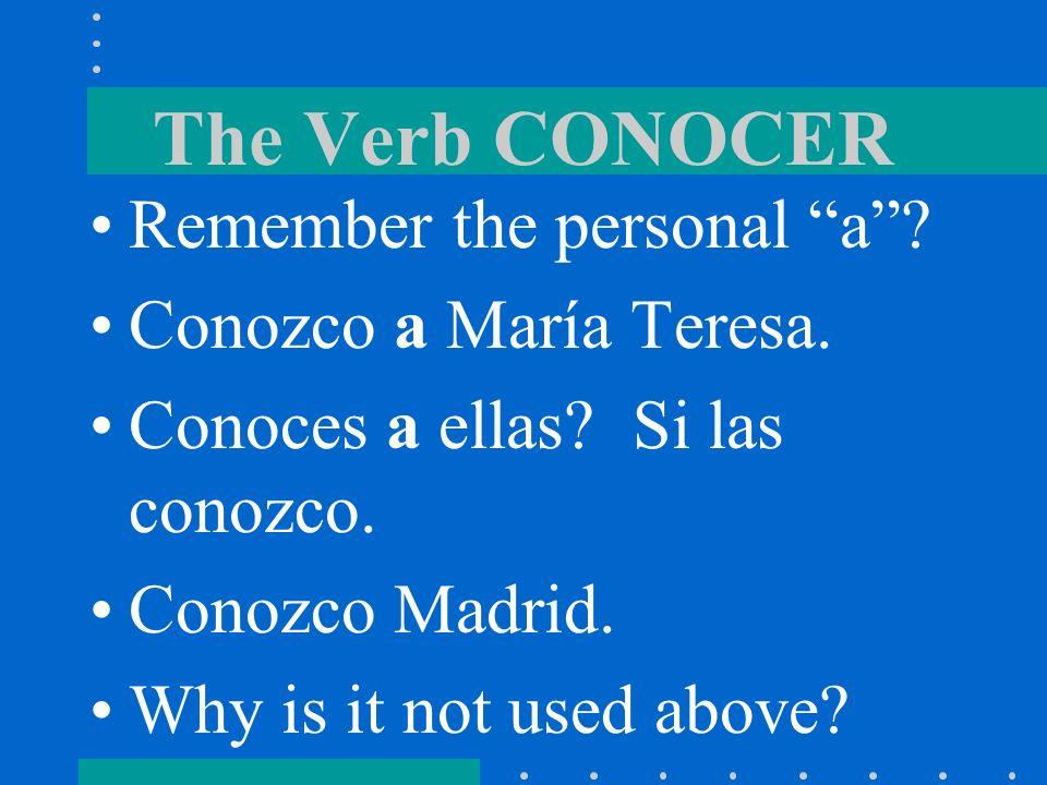 The Verb CONOCER Remember the personal a Conozco a María Teresa.