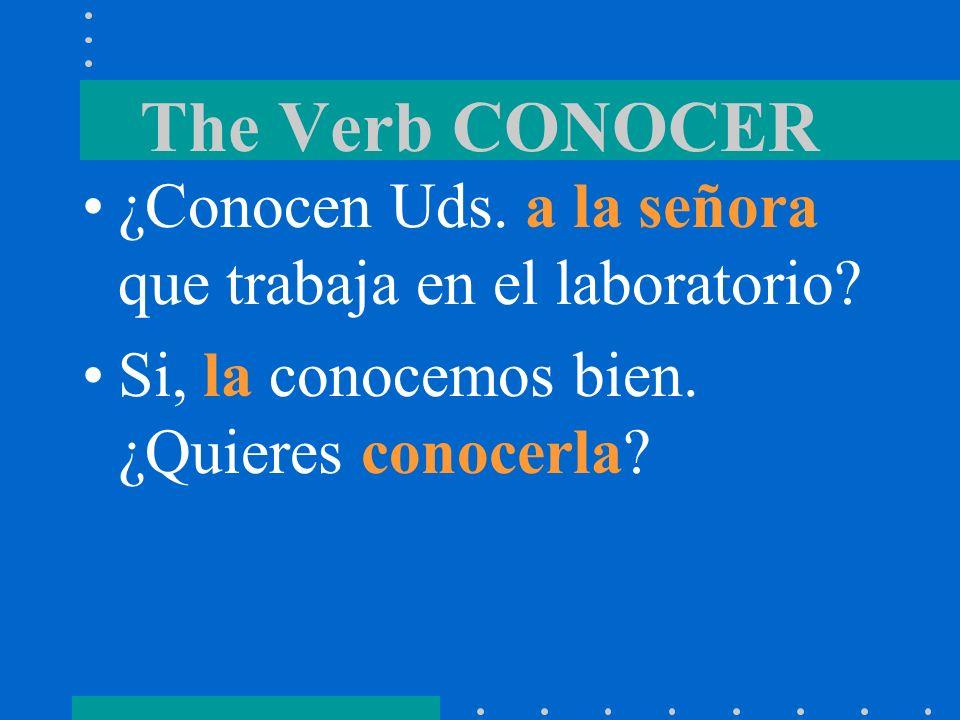 The Verb CONOCER ¿Conocen Uds. a la señora que trabaja en el laboratorio.