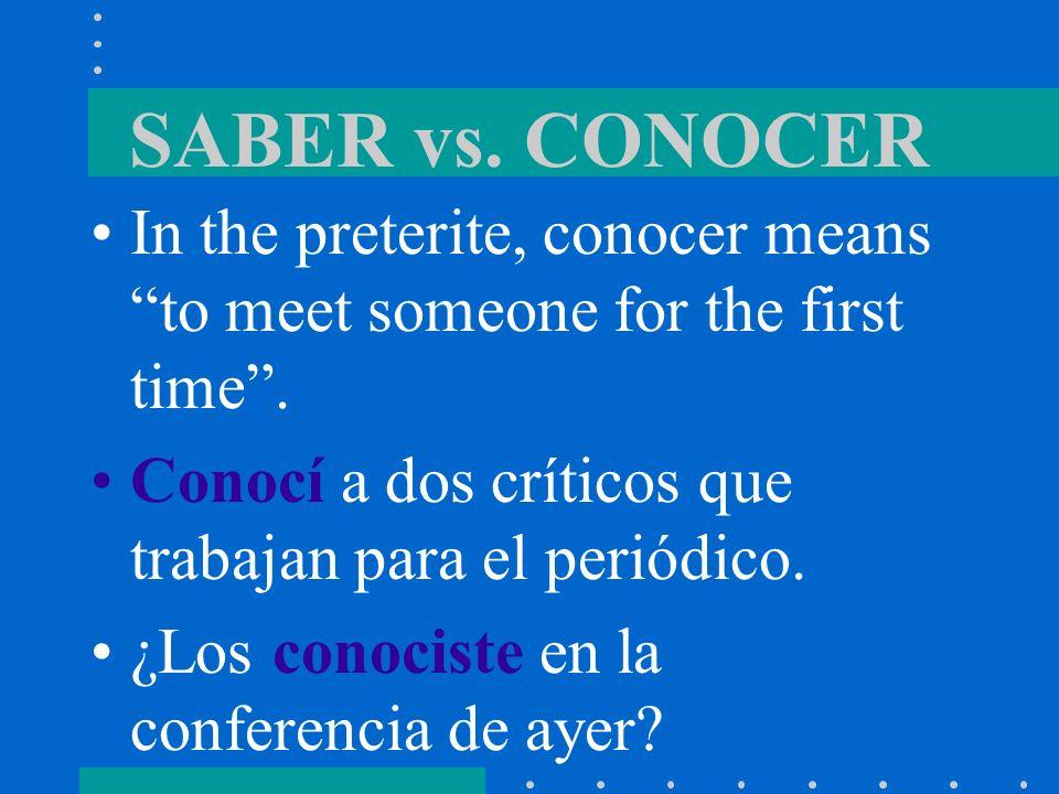 SABER vs. CONOCERIn the preterite, conocer means to meet someone for the first time . Conocí a dos críticos que trabajan para el periódico.