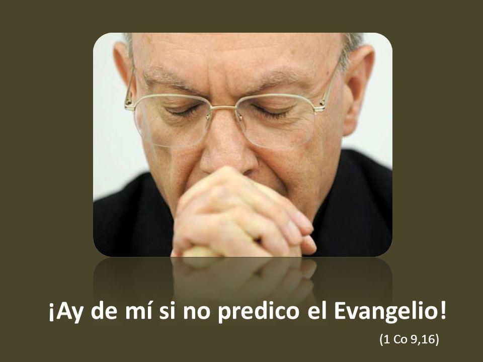 ¡Ay de mí si no predico el Evangelio!