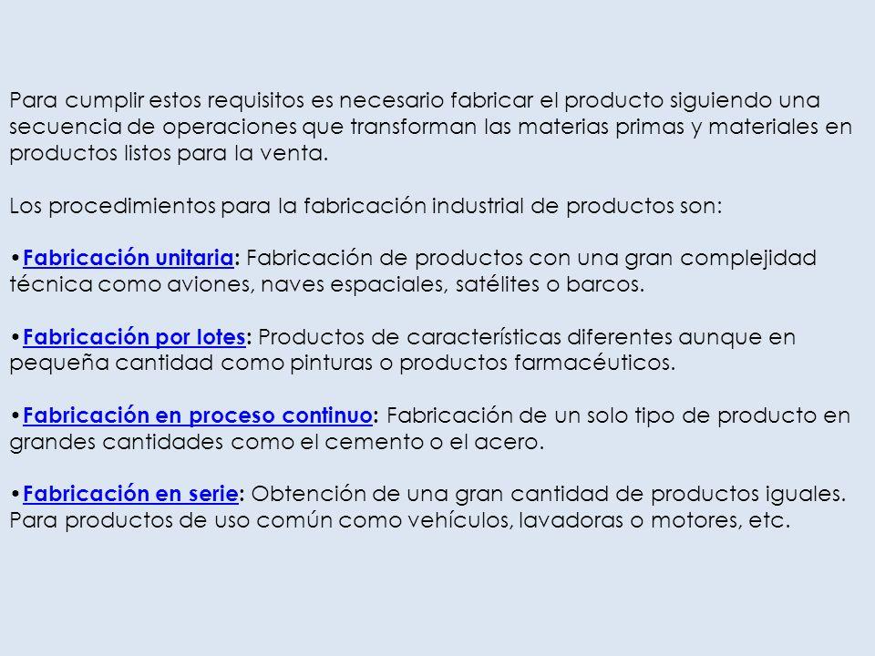 Para cumplir estos requisitos es necesario fabricar el producto siguiendo una secuencia de operaciones que transforman las materias primas y materiales en productos listos para la venta.