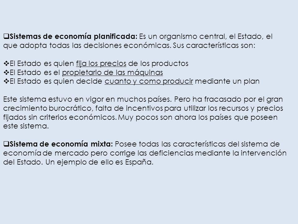 Sistemas de economía planificada: Es un organismo central, el Estado, el que adopta todas las decisiones económicas. Sus características son: