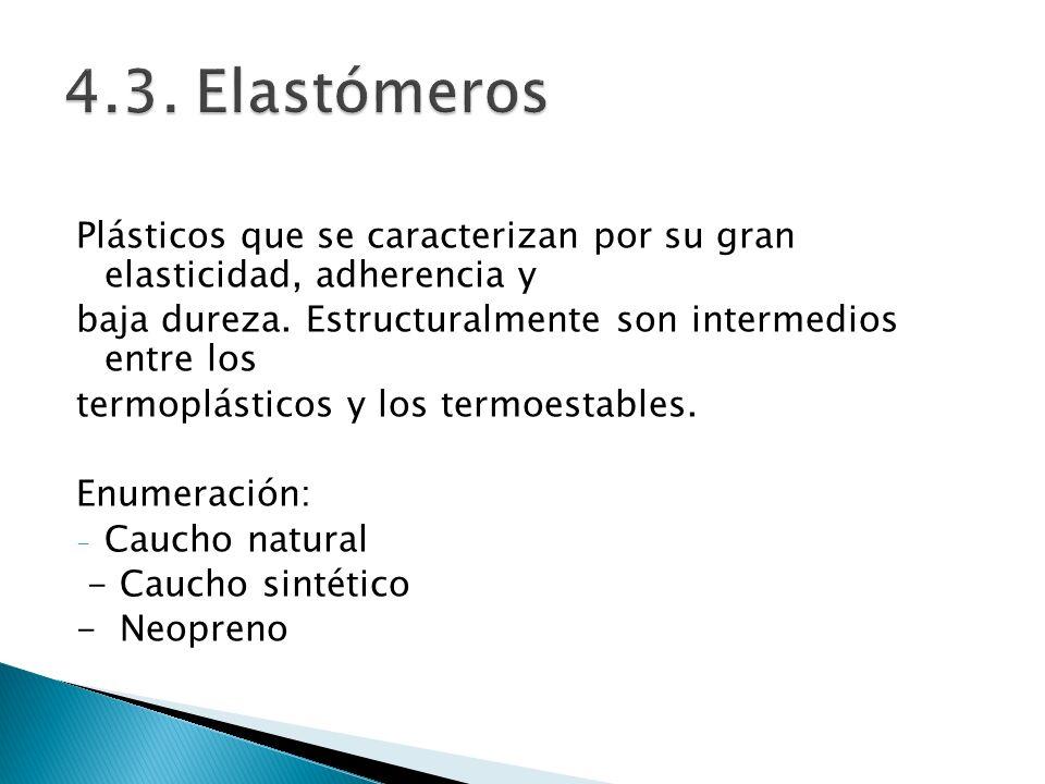4.3. Elastómeros Plásticos que se caracterizan por su gran elasticidad, adherencia y. baja dureza. Estructuralmente son intermedios entre los.