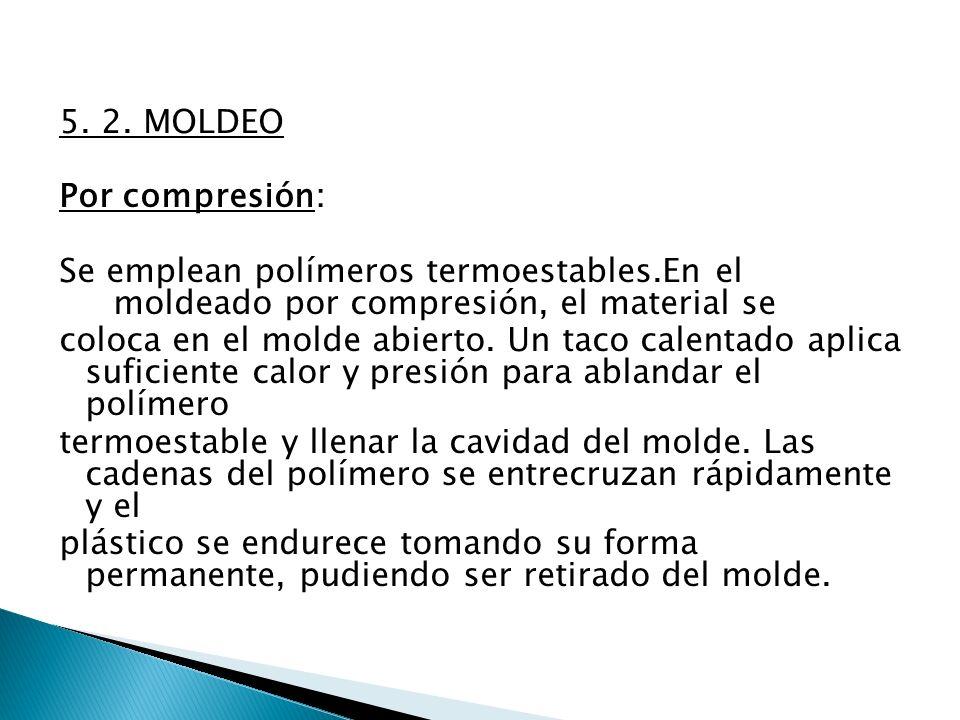 5. 2. MOLDEO Por compresión: Se emplean polímeros termoestables