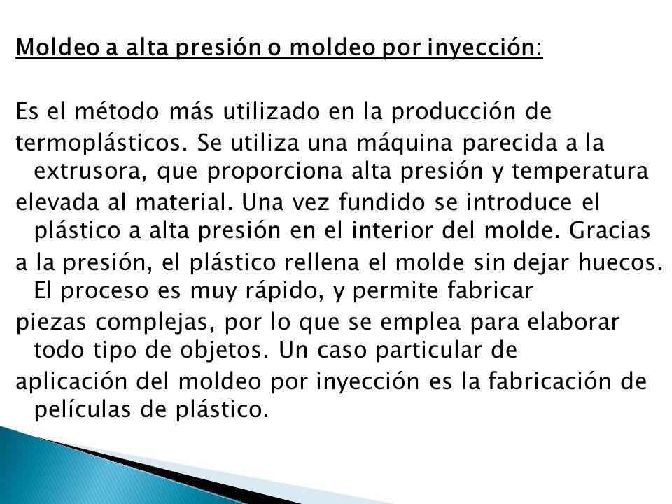 Moldeo a alta presión o moldeo por inyección: Es el método más utilizado en la producción de termoplásticos.