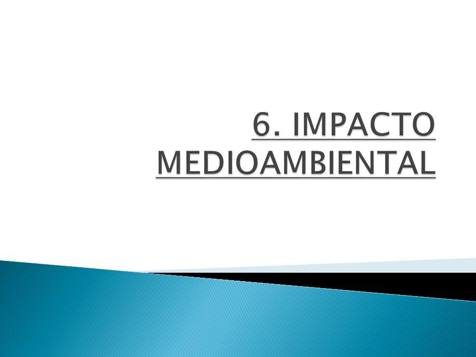 6. IMPACTO MEDIOAMBIENTAL
