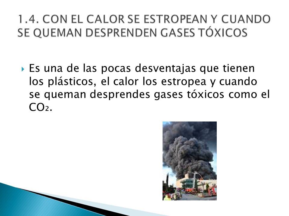 1.4. CON EL CALOR SE ESTROPEAN Y CUANDO SE QUEMAN DESPRENDEN GASES TÓXICOS