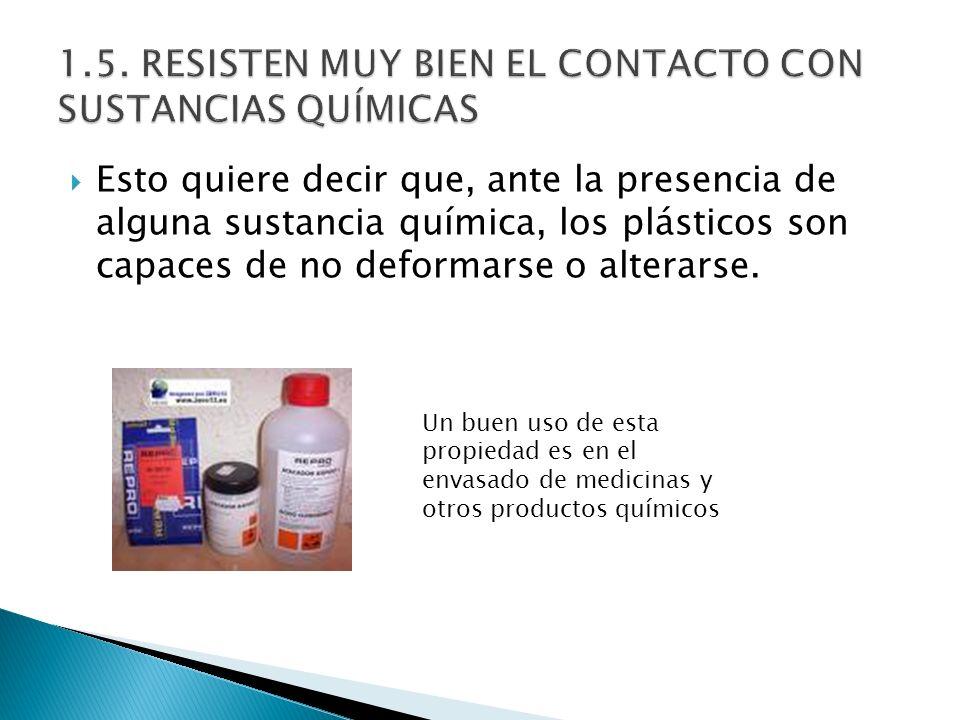 1.5. RESISTEN MUY BIEN EL CONTACTO CON SUSTANCIAS QUÍMICAS