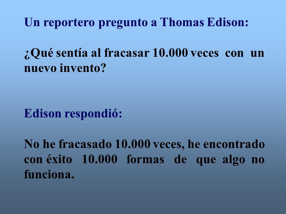 Un reportero pregunto a Thomas Edison: