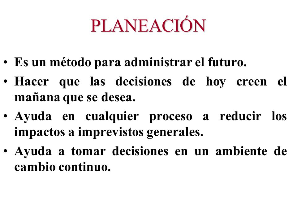 PLANEACIÓN Es un método para administrar el futuro.