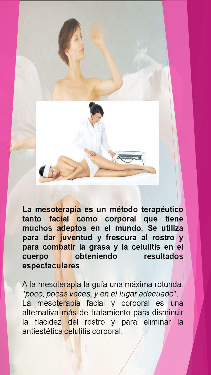 La mesoterapia es un método terapéutico tanto facial como corporal que tiene muchos adeptos en el mundo. Se utiliza para dar juventud y frescura al rostro y para combatir la grasa y la celulitis en el cuerpo obteniendo resultados espectaculares