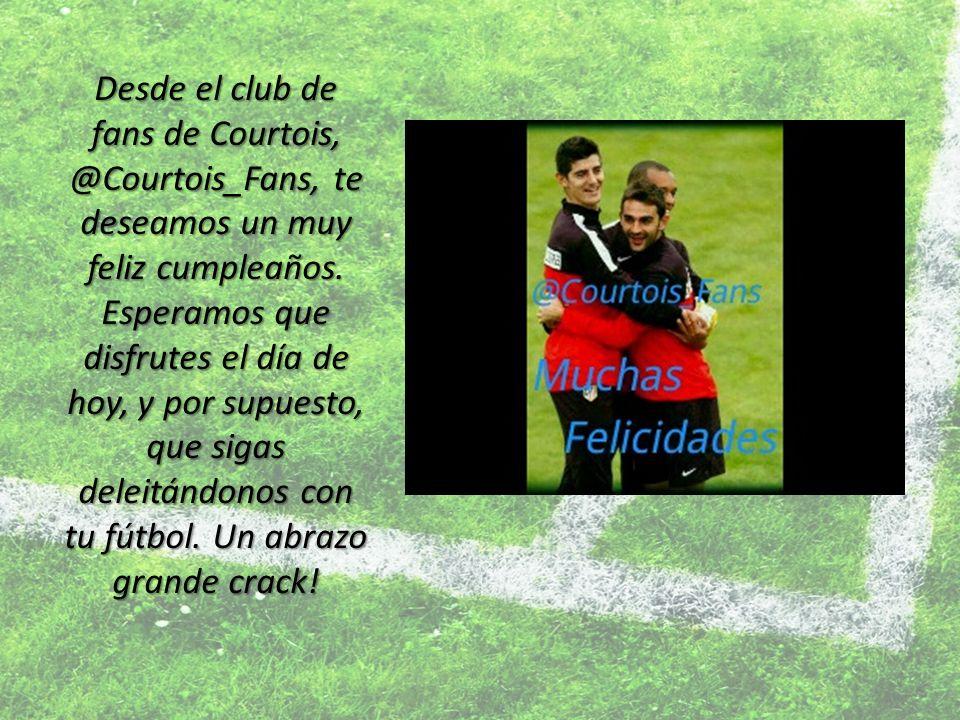 Desde el club de fans de Courtois, @Courtois_Fans, te deseamos un muy feliz cumpleaños.