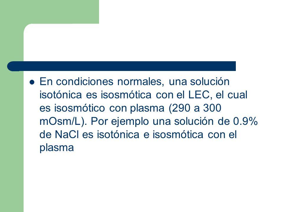 En condiciones normales, una solución isotónica es isosmótica con el LEC, el cual es isosmótico con plasma (290 a 300 mOsm/L).
