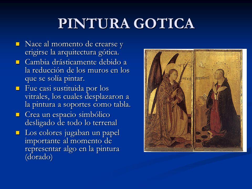 PINTURA GOTICA Nace al momento de crearse y erigirse la arquitectura gótica.
