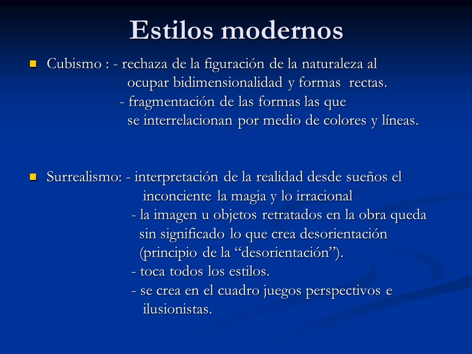 Estilos modernos Cubismo : - rechaza de la figuración de la naturaleza al. ocupar bidimensionalidad y formas rectas.