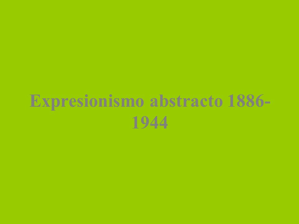Expresionismo abstracto 1886-1944