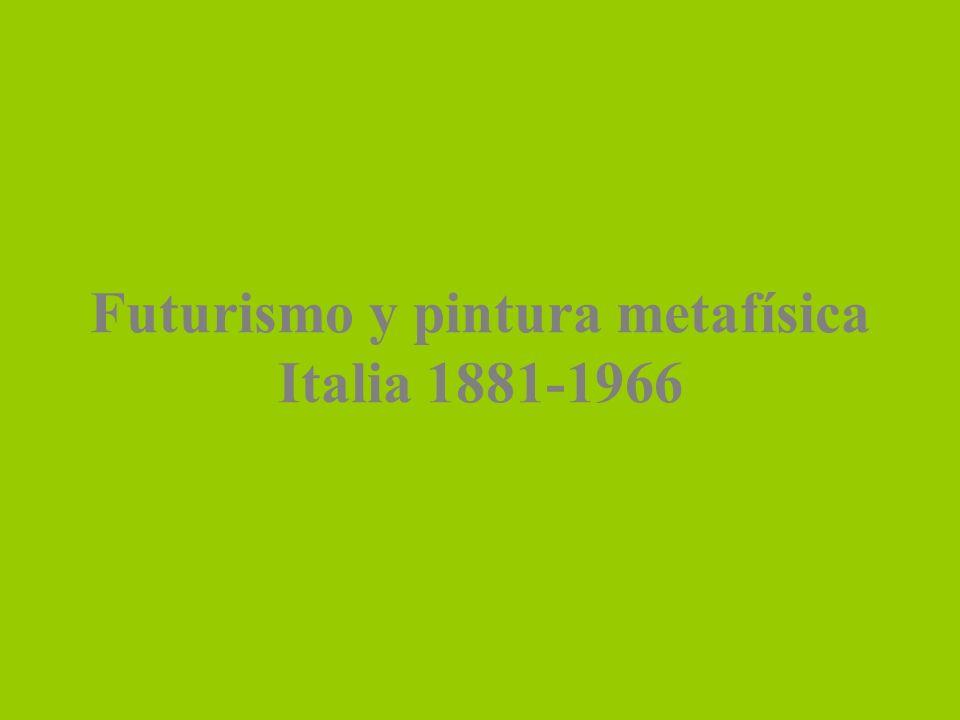 Futurismo y pintura metafísica Italia 1881-1966
