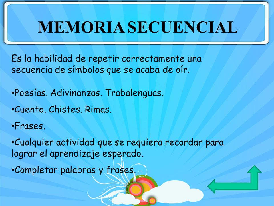 MEMORIA SECUENCIAL Es la habilidad de repetir correctamente una secuencia de símbolos que se acaba de oír.