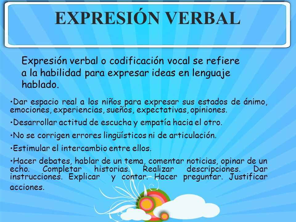 EXPRESIÓN VERBALExpresión verbal o codificación vocal se refiere a la habilidad para expresar ideas en lenguaje hablado.