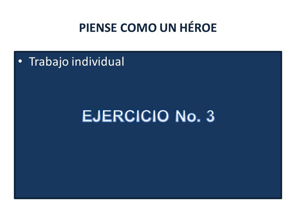 PIENSE COMO UN HÉROE Trabajo individual EJERCICIO No. 3
