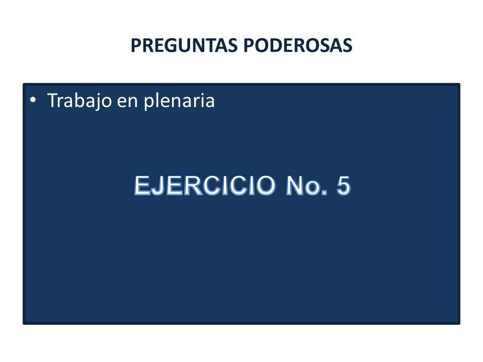 PREGUNTAS PODEROSAS Trabajo en plenaria EJERCICIO No. 5
