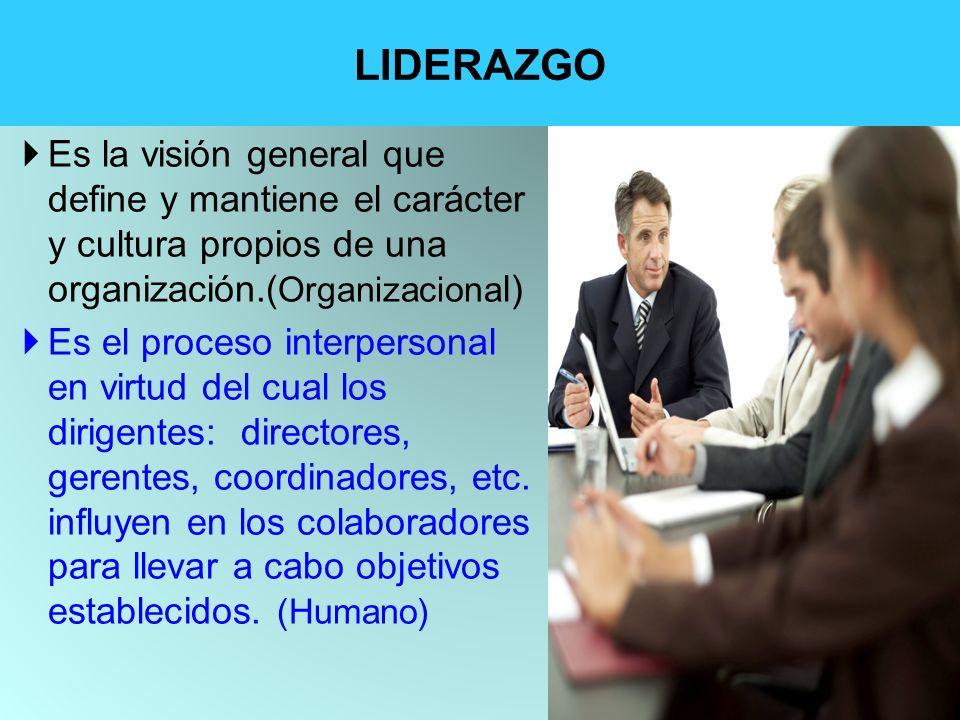 LIDERAZGO Es la visión general que define y mantiene el carácter y cultura propios de una organización.(Organizacional)