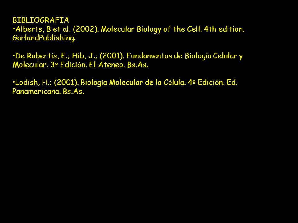 BIBLIOGRAFIA Alberts, B et al. (2002). Molecular Biology of the Cell. 4th edition. GarlandPublishing.