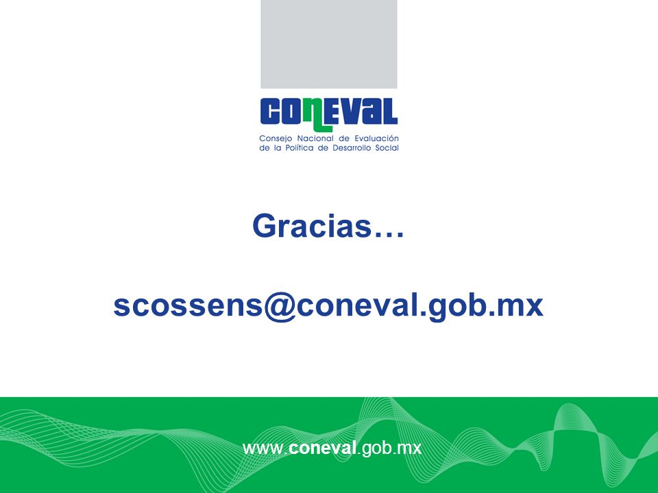 Gracias… scossens@coneval.gob.mx