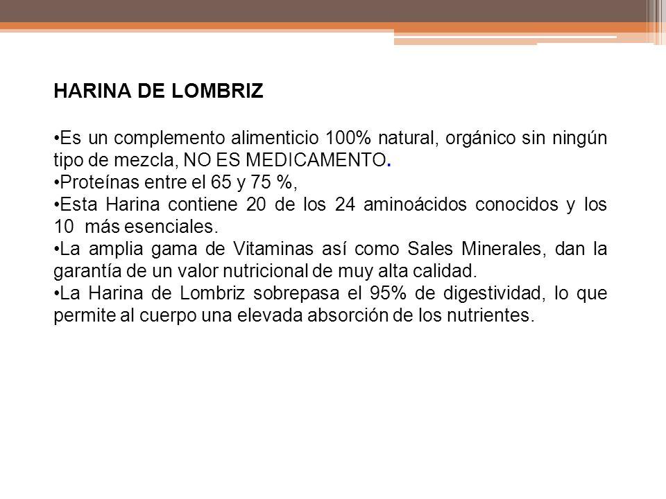 HARINA DE LOMBRIZ Es un complemento alimenticio 100% natural, orgánico sin ningún tipo de mezcla, NO ES MEDICAMENTO.