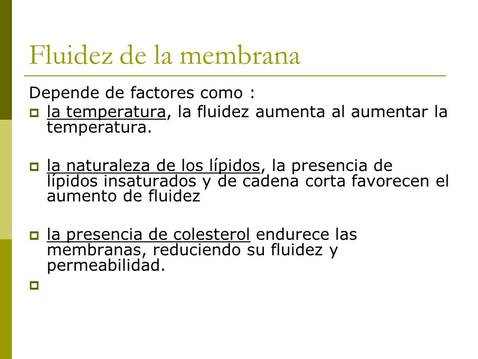 Fluidez de la membrana Depende de factores como :