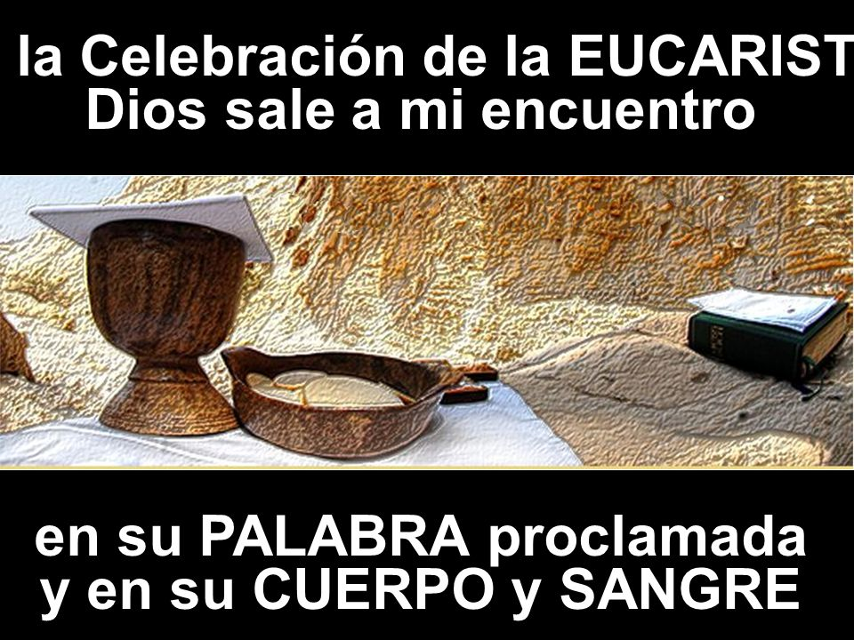 En la Celebración de la EUCARISTÍA Dios sale a mi encuentro