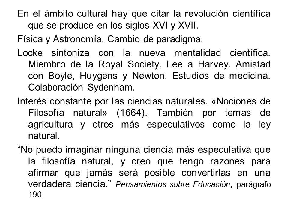 En el ámbito cultural hay que citar la revolución científica que se produce en los siglos XVI y XVII.