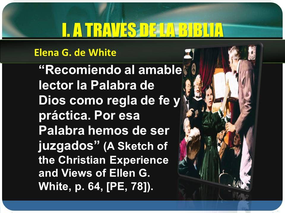 I. A TRAVES DE LA BIBLIA Elena G. de White.