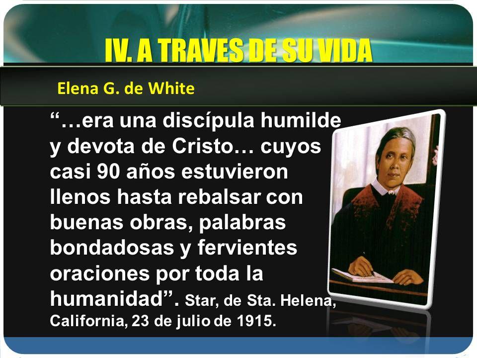 IV. A TRAVES DE SU VIDA Elena G. de White.