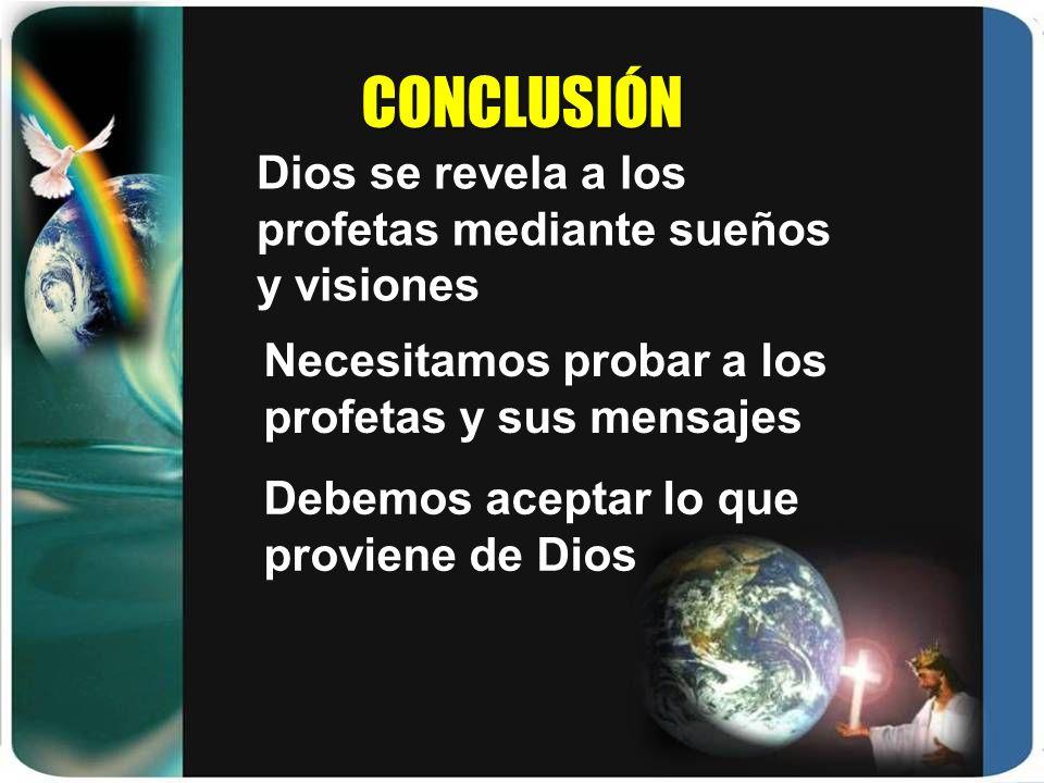 CONCLUSIÓN Dios se revela a los profetas mediante sueños y visiones