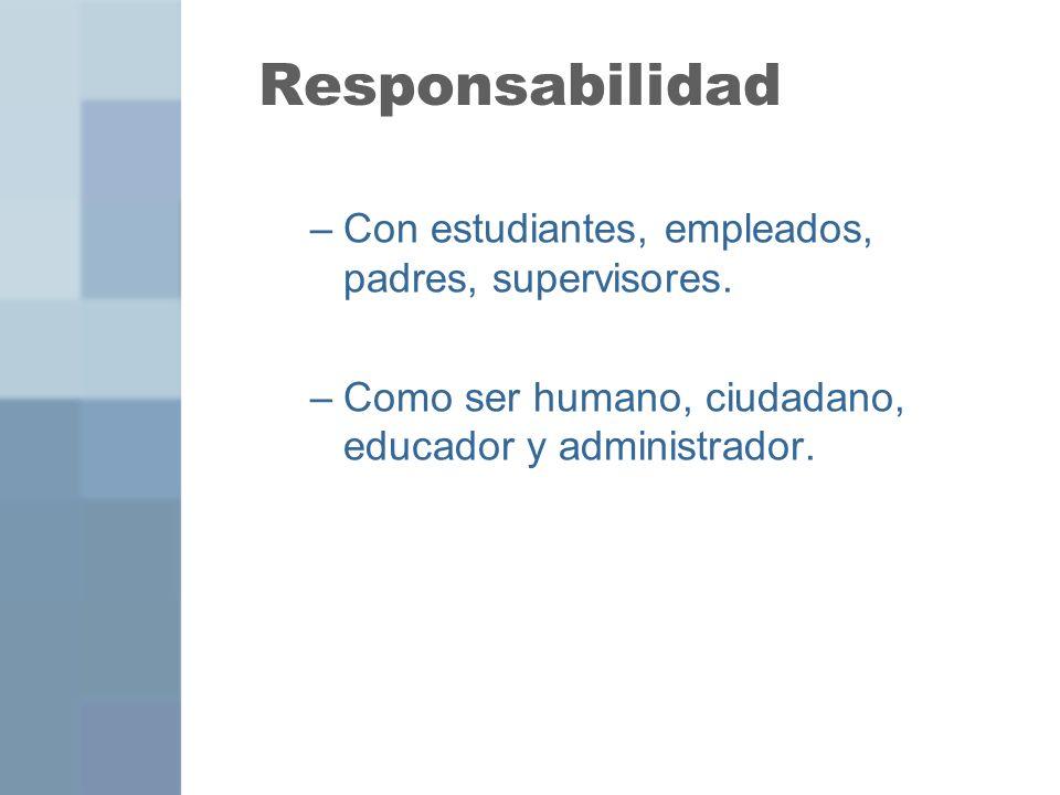 Responsabilidad Con estudiantes, empleados, padres, supervisores.