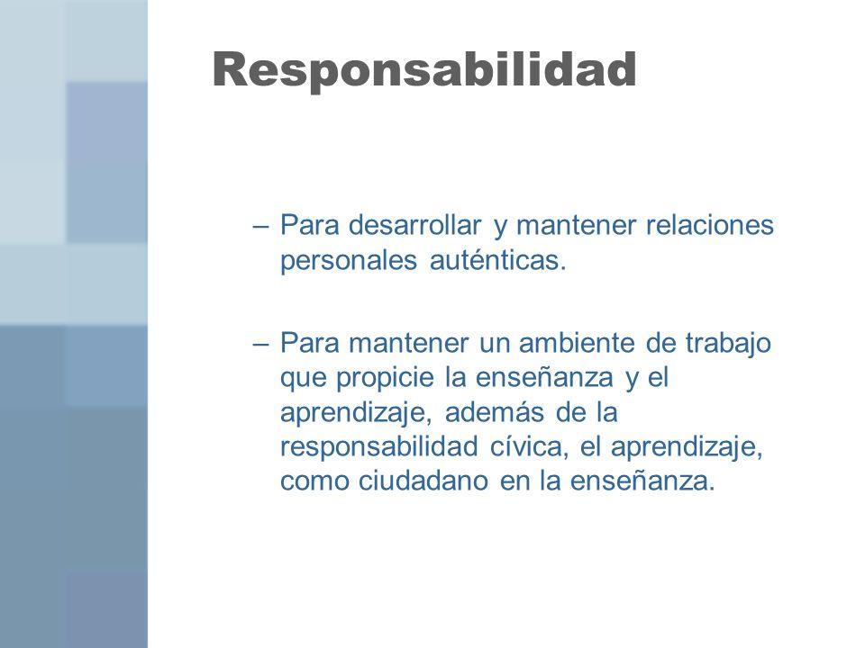 Responsabilidad Para desarrollar y mantener relaciones personales auténticas.