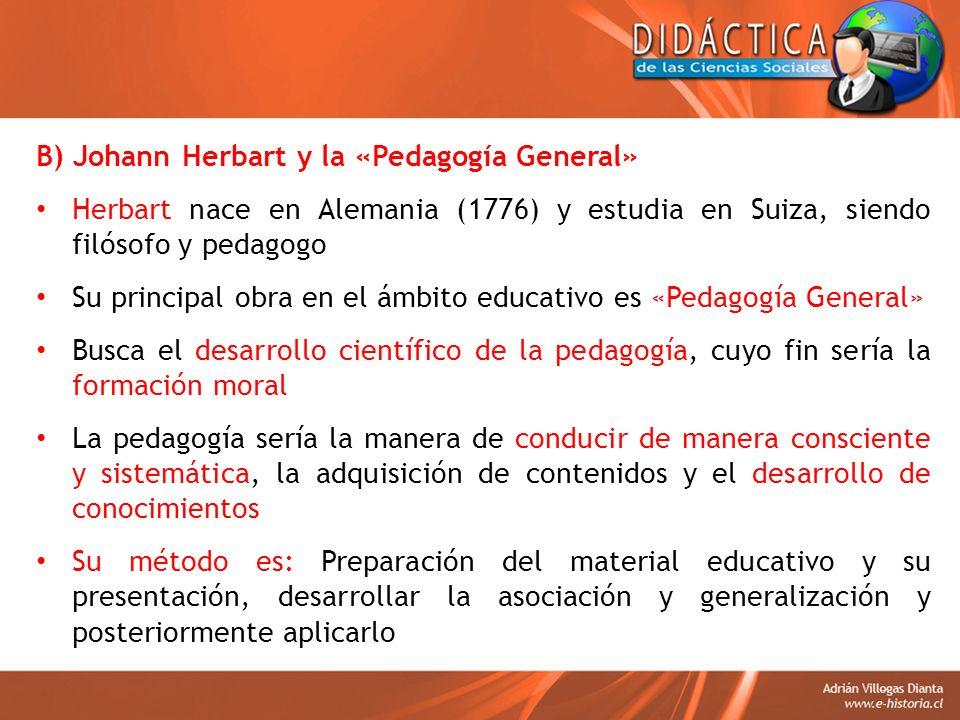 B) Johann Herbart y la «Pedagogía General»