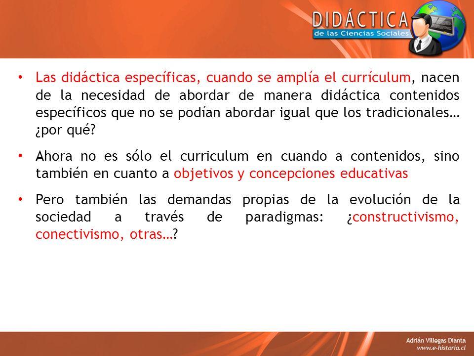 Las didáctica específicas, cuando se amplía el currículum, nacen de la necesidad de abordar de manera didáctica contenidos específicos que no se podían abordar igual que los tradicionales… ¿por qué