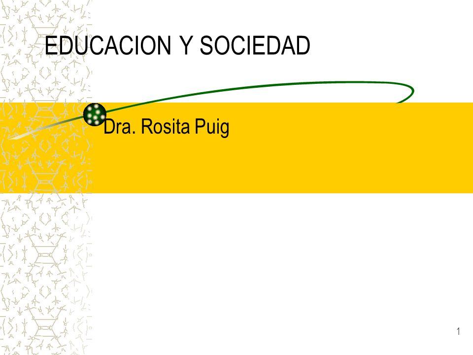 EDUCACION Y SOCIEDAD Dra. Rosita Puig