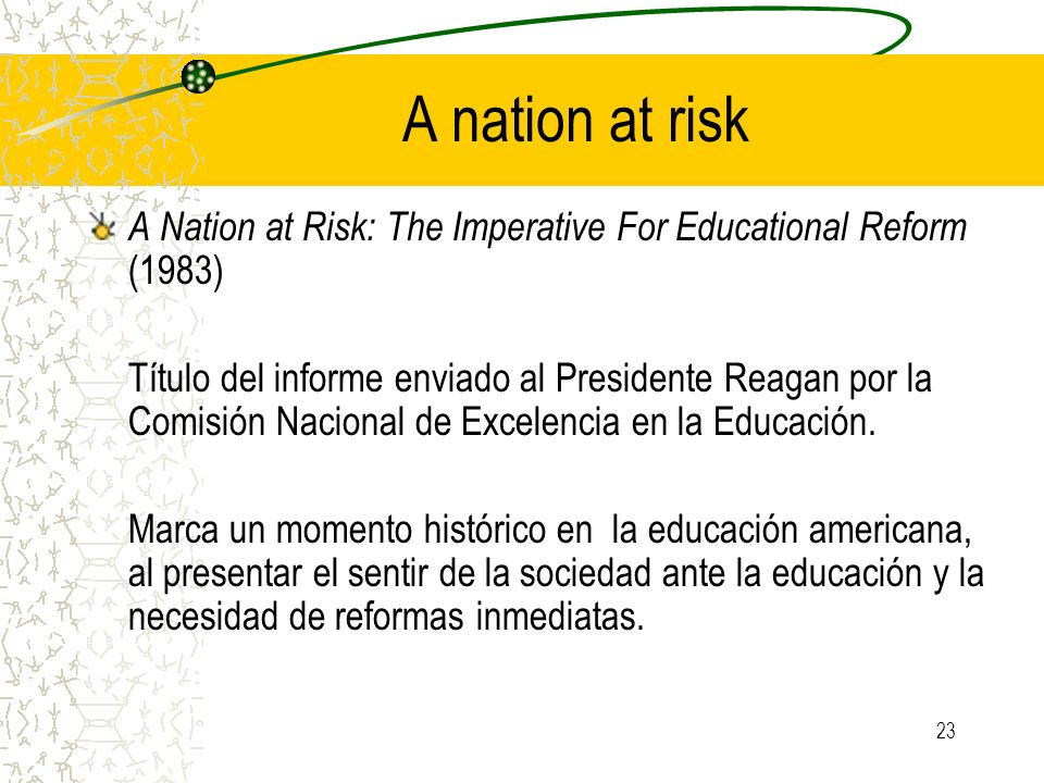 A nation at risk A Nation at Risk: The Imperative For Educational Reform (1983)
