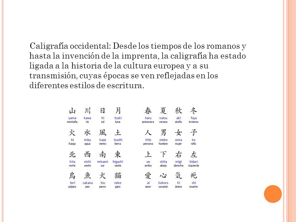 Caligrafía occidental: Desde los tiempos de los romanos y hasta la invención de la imprenta, la caligrafía ha estado ligada a la historia de la cultura europea y a su transmisión, cuyas épocas se ven reflejadas en los diferentes estilos de escritura.