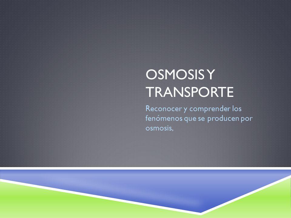 Reconocer y comprender los fenómenos que se producen por osmosis,