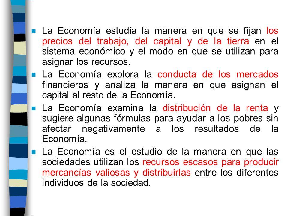 La Economía estudia la manera en que se fijan los precios del trabajo, del capital y de la tierra en el sistema económico y el modo en que se utilizan para asignar los recursos.
