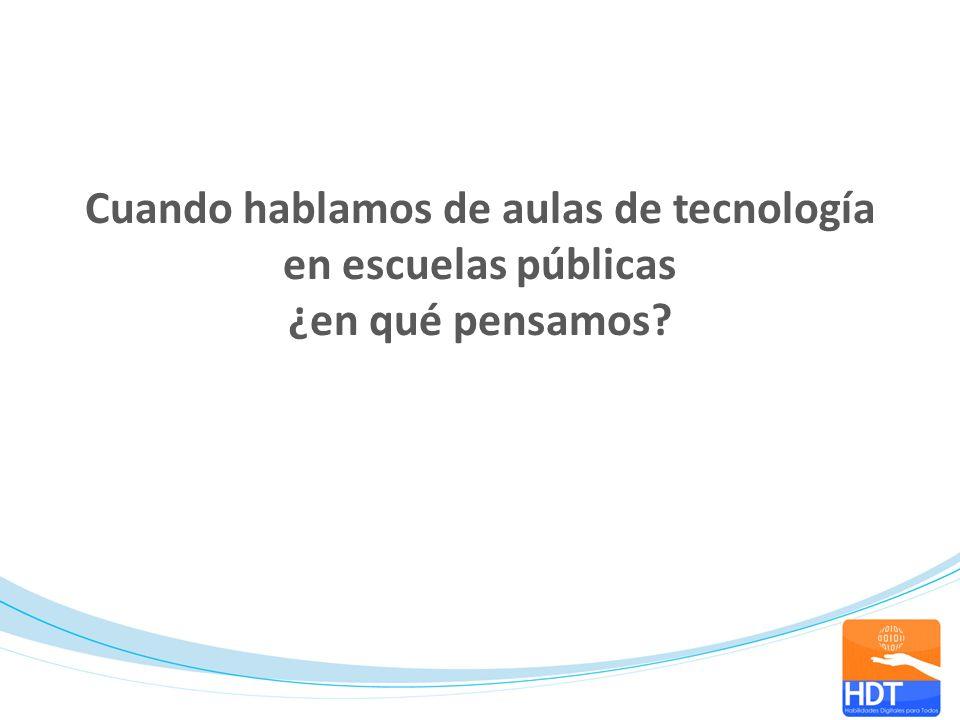 Cuando hablamos de aulas de tecnología en escuelas públicas ¿en qué pensamos