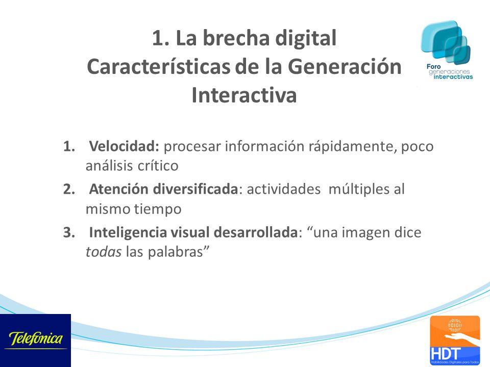 1. La brecha digital Características de la Generación Interactiva