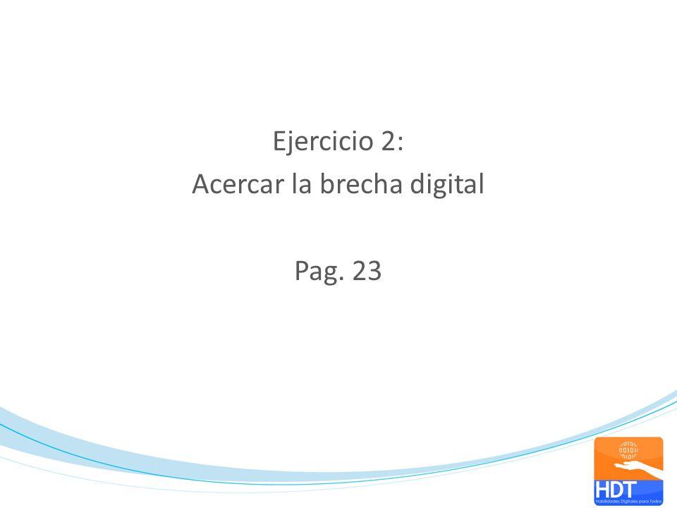 Ejercicio 2: Acercar la brecha digital Pag. 23