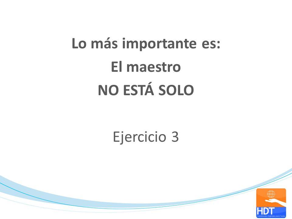 Lo más importante es: El maestro NO ESTÁ SOLO Ejercicio 3