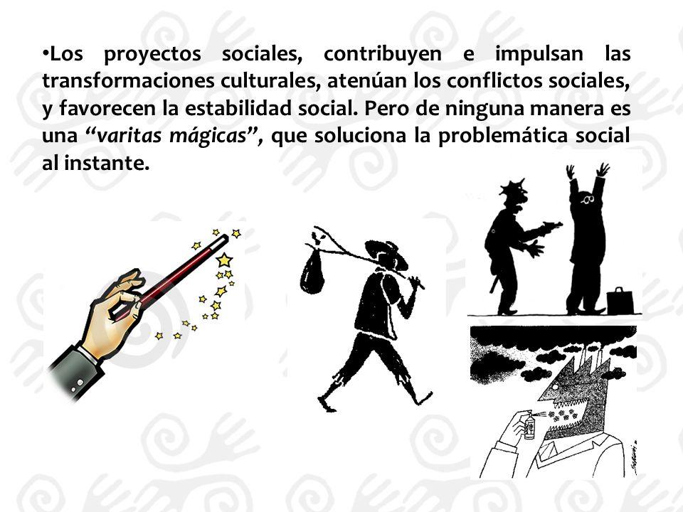 Los proyectos sociales, contribuyen e impulsan las transformaciones culturales, atenúan los conflictos sociales, y favorecen la estabilidad social.